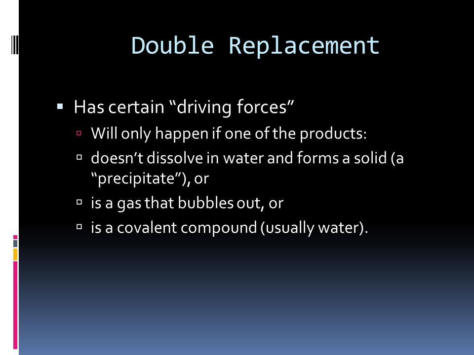 Double Replacement Two things replace each other. Reactants must be two ionic compounds or acids. Usually in aqueous solution NaOH + FeCl 3 The positi