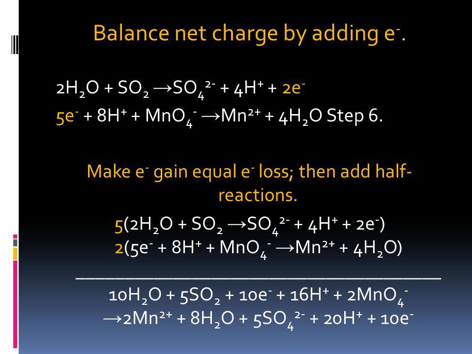 Balancing Redox Equations Balance O by adding H 2 O. 2H 2 O + SO 2 SO 4 2- MnO 4 - Mn 2+ + 4H 2 O Balance H by adding H +. 2H 2 O + SO 2 SO 4 2- + 4H
