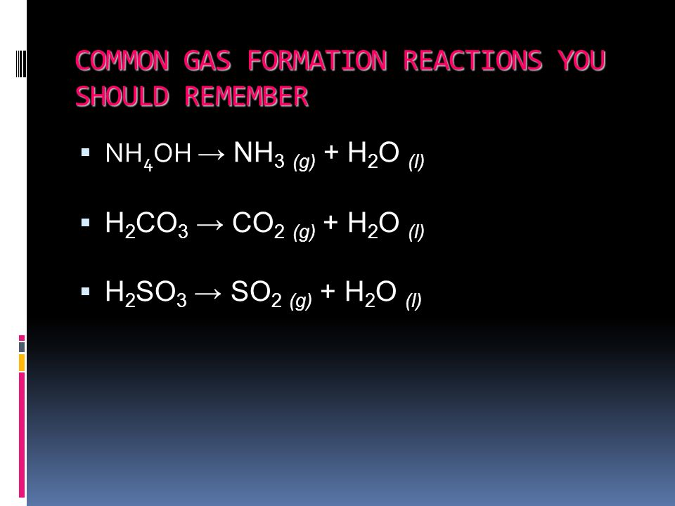 GAS FORMATION REACTIONS A reaction that produces a gas from reactants not in the gaseous state. 2 HCl (aq) + ZnS (s) ZnCl 2 (aq) + H 2 S (g) Zn (s) +