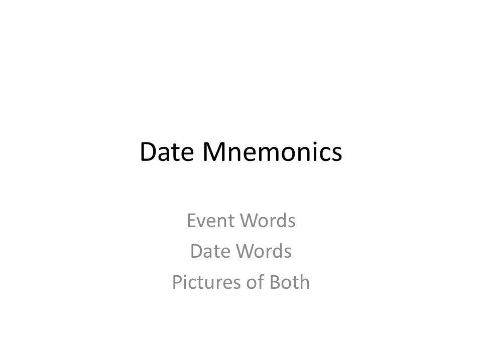 Date Mnemonics Event Words Date Words Pictures of Both