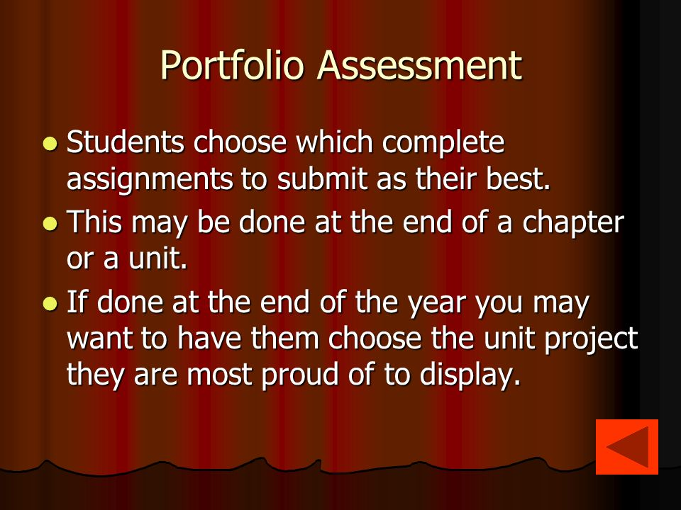 Portfolio Assessment Students choose which complete assignments to submit as their best.
