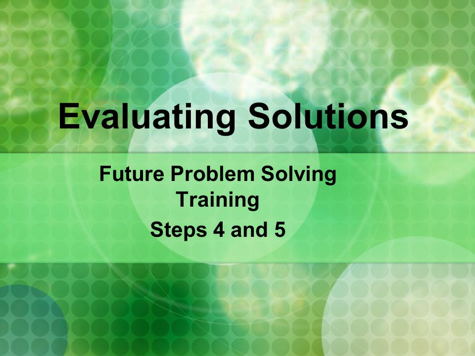 Evaluating Solutions Future Problem Solving Training Steps 4 and 5