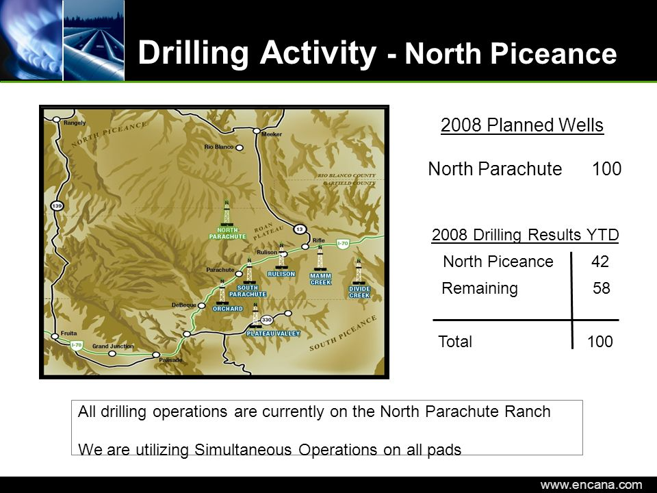 EnCana Corporation www.encana.com Drilling Activity - North Piceance 2008 Planned Wells North Parachute 100 All drilling operations are currently on t