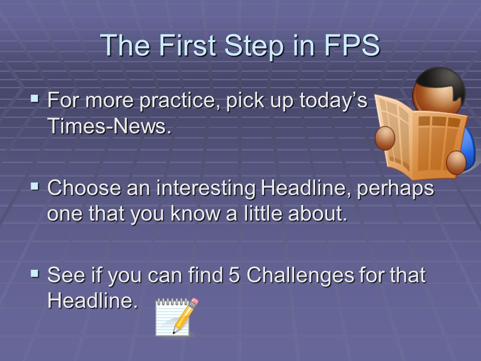 The First Step in FPS For more practice, pick up todays Times-News.