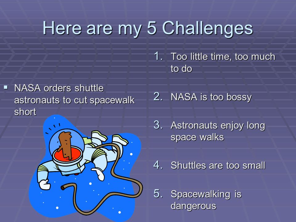 Here are my 5 Challenges NASA orders shuttle astronauts to cut spacewalk short NASA orders shuttle astronauts to cut spacewalk short 1.