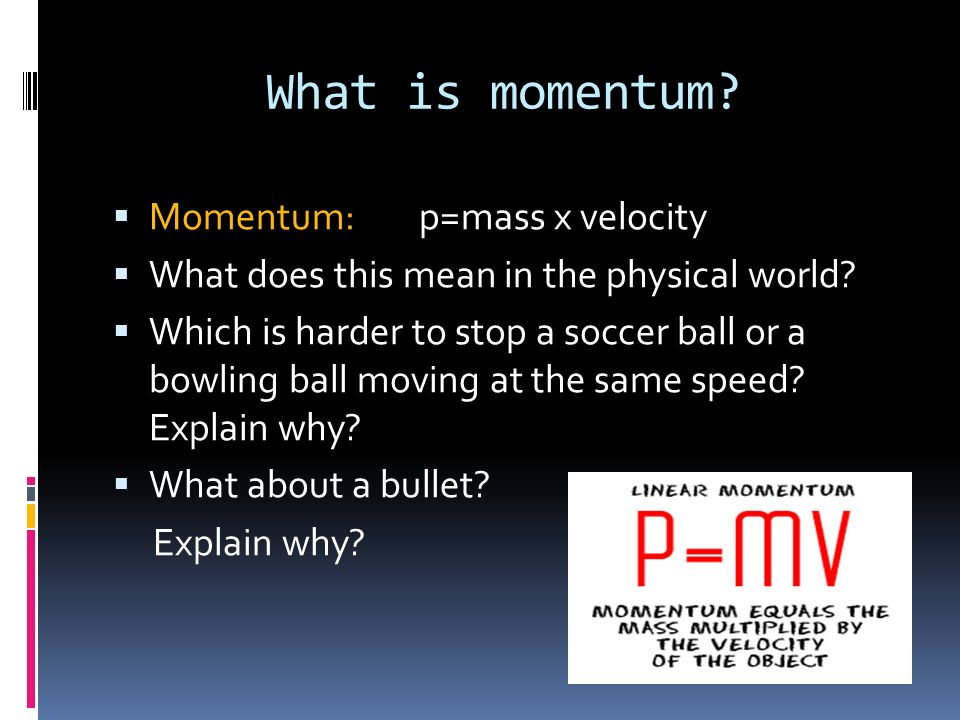 What is momentum.Momentum: p=mass x velocity What does this mean in the physical world.
