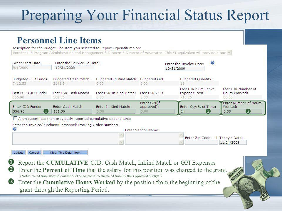 Preparing Your Financial Status Report Personnel Line Items Report the CUMULATIVE CJD, Cash Match, Inkind Match or GPI Expenses Enter the Percent of Time that the salary for this position was charged to the grant.