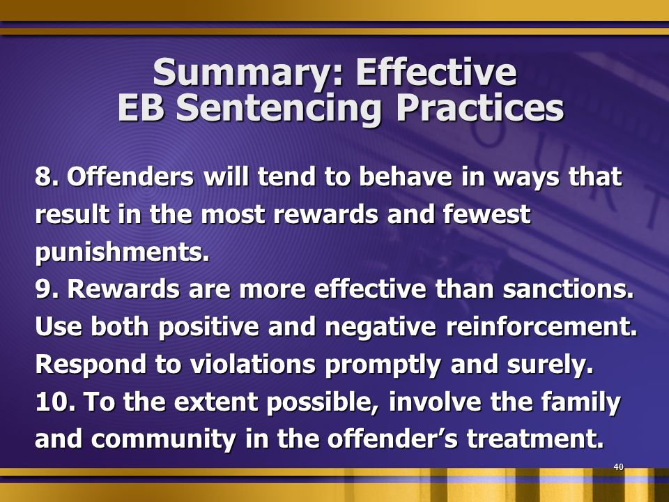40 Summary: Effective EB Sentencing Practices 8.