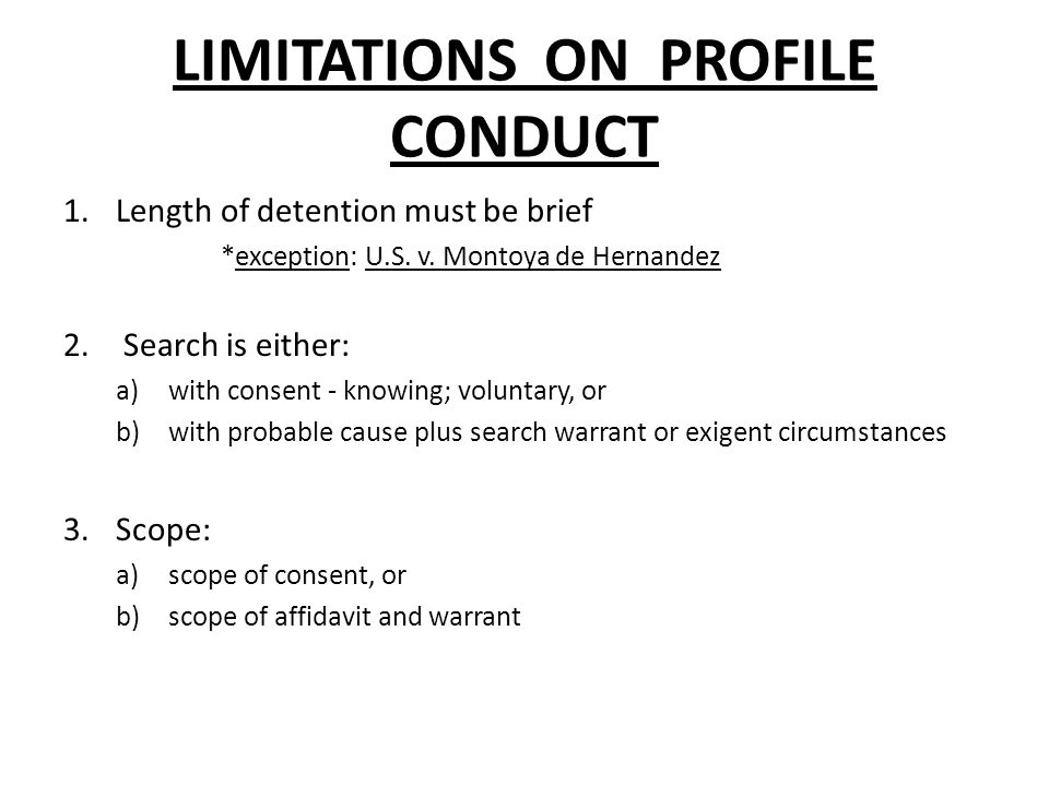 LIMITATIONS ON PROFILE CONDUCT 1.Length of detention must be brief *exception: U.S.