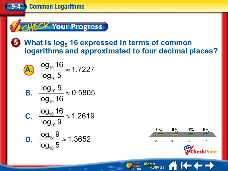A.A B.B C.C D.D Lesson 4 CYP5 What is log 5 16 expressed in terms of common logarithms and approximated to four decimal places? A. B. C. D.