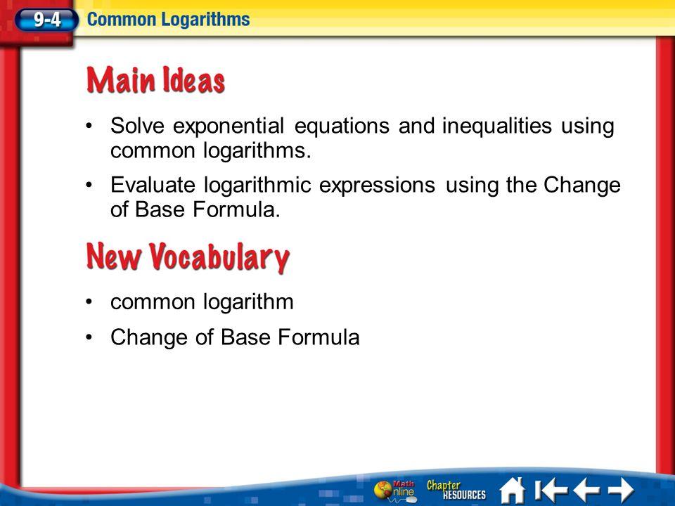 Lesson 4 MI/Vocab common logarithm Change of Base Formula Solve exponential equations and inequalities using common logarithms. Evaluate logarithmic e
