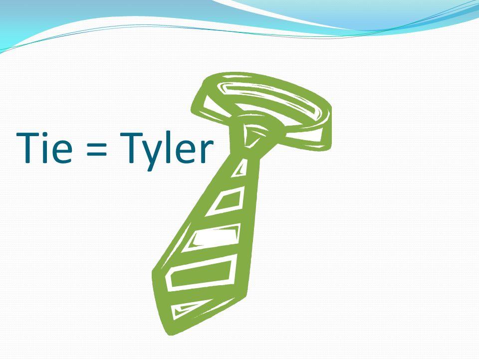 Tie = Tyler