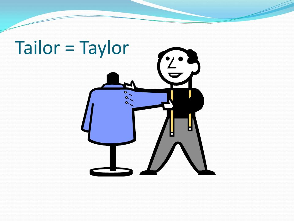 Tailor = Taylor
