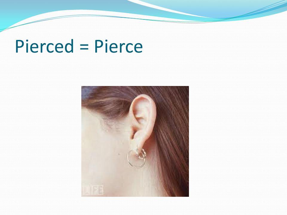Pierced = Pierce