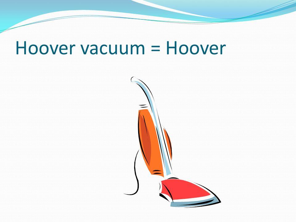 Hoover vacuum = Hoover