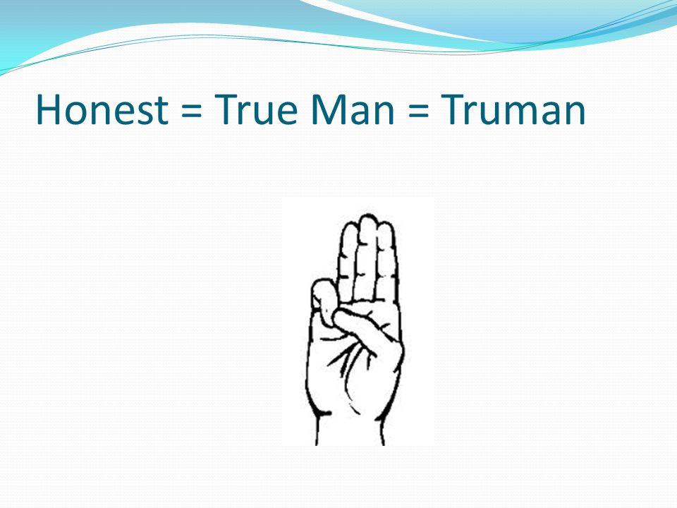 Honest = True Man = Truman