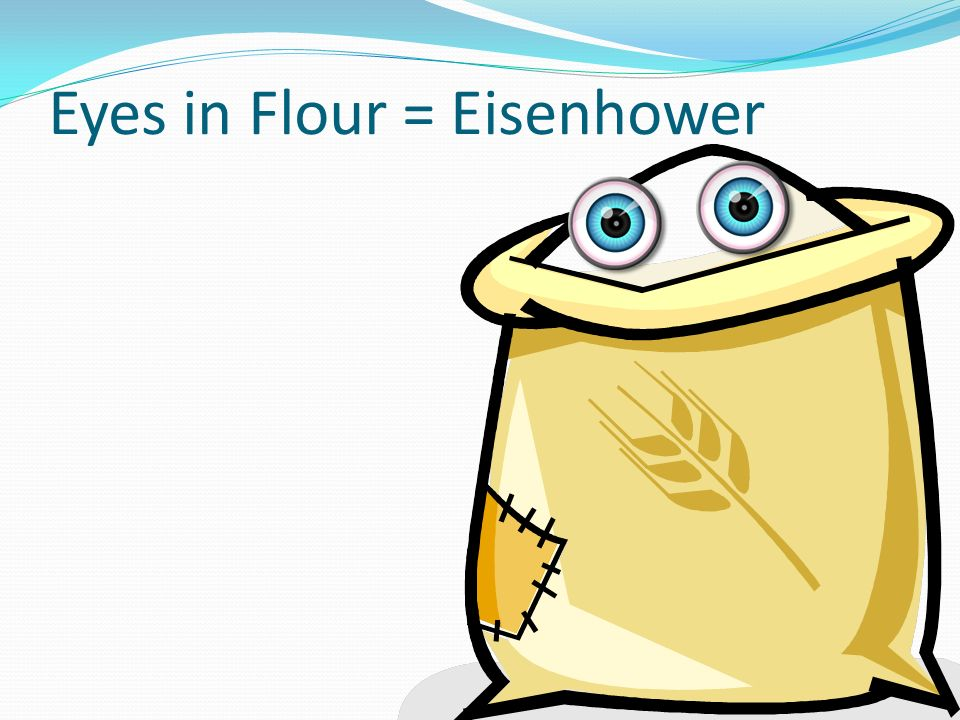 Eyes in Flour = Eisenhower