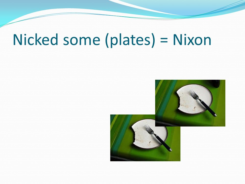 Nicked some (plates) = Nixon