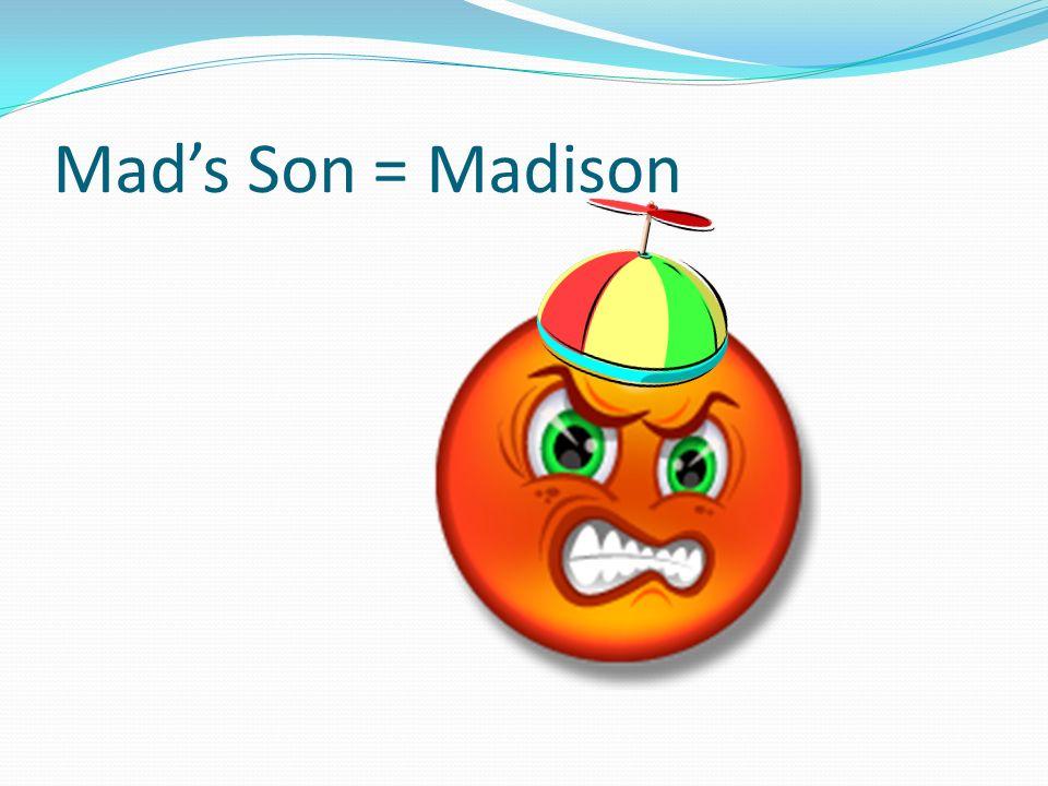 Mads Son = Madison