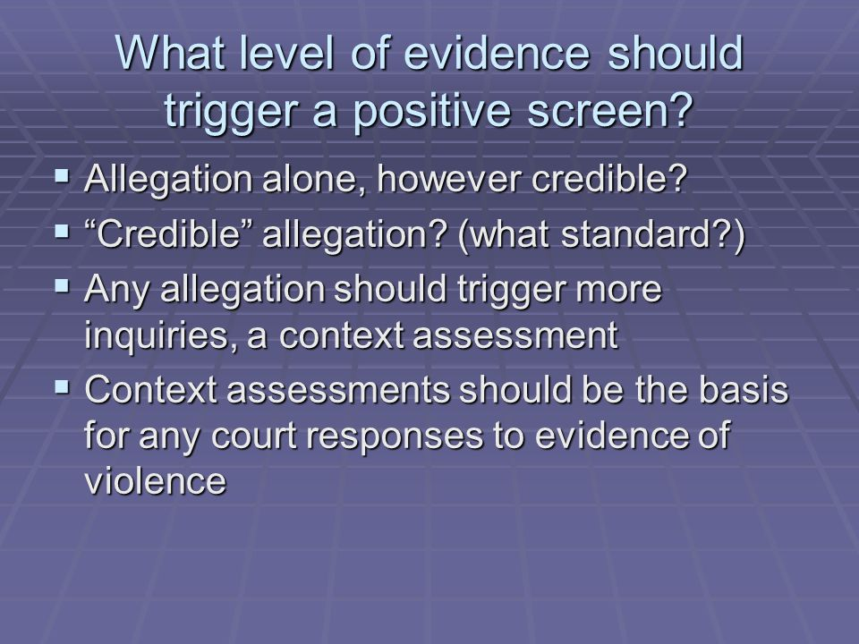 What level of evidence should trigger a positive screen? Allegation alone, however credible? Allegation alone, however credible? Credible allegation?
