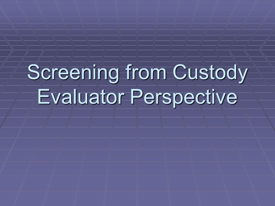 Screening from Custody Evaluator Perspective