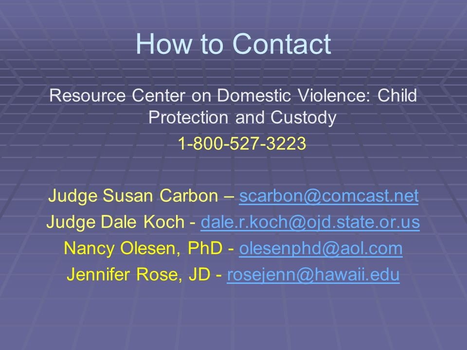 How to Contact Resource Center on Domestic Violence: Child Protection and Custody 1-800-527-3223 Judge Susan Carbon – scarbon@comcast.netscarbon@comca