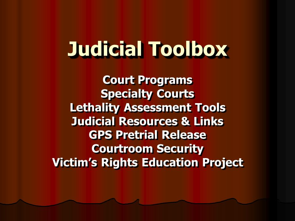 Judicial Toolbox Court Programs Specialty Courts Lethality Assessment Tools Judicial Resources & Links GPS Pretrial Release Courtroom Security Victims