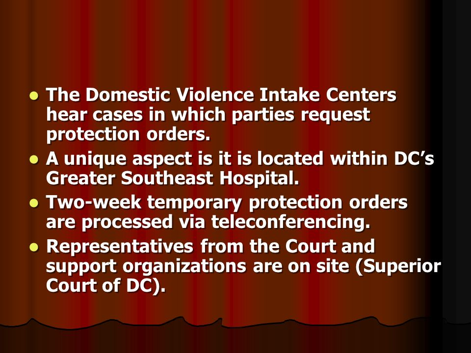 The Domestic Violence Intake Centers hear cases in which parties request protection orders. A unique aspect is it is located within DCs Greater Southe