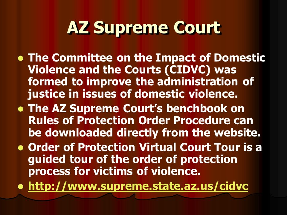 AZ Supreme Court The Committee on the Impact of Domestic Violence and the Courts (CIDVC) was formed to improve the administration of justice in issues