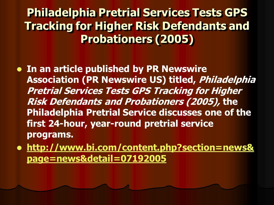 Philadelphia Pretrial Services Tests GPS Tracking for Higher Risk Defendants and Probationers (2005) In an article published by PR Newswire Associatio