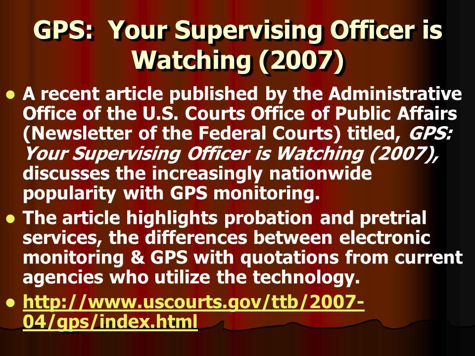 GPS: Your Supervising Officer is Watching (2007) A recent article published by the Administrative Office of the U.S. Courts Office of Public Affairs (