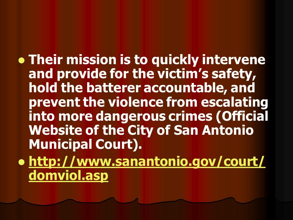 Their mission is to quickly intervene and provide for the victims safety, hold the batterer accountable, and prevent the violence from escalating into