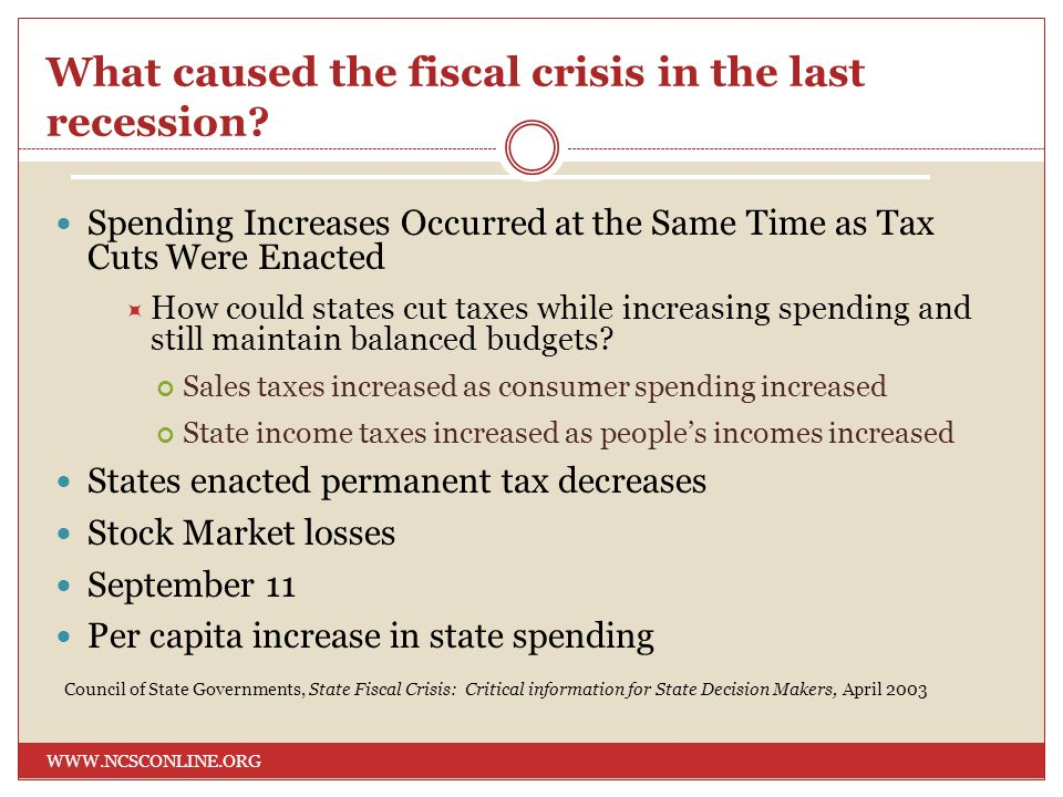 What caused the fiscal crisis in the last recession? WWW.NCSCONLINE.ORG Spending Increases Occurred at the Same Time as Tax Cuts Were Enacted How coul