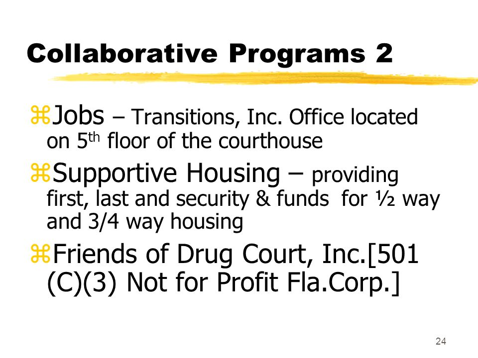 24 Collaborative Programs 2 zJobs – Transitions, Inc. Office located on 5 th floor of the courthouse zSupportive Housing – providing first, last and s