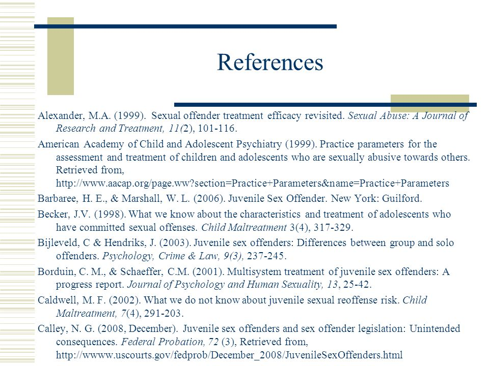 References Alexander, M.A. (1999). Sexual offender treatment efficacy revisited.