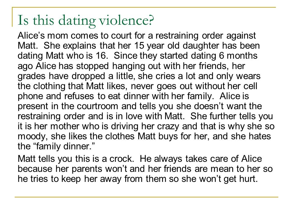 Is this dating violence. Alices mom comes to court for a restraining order against Matt.