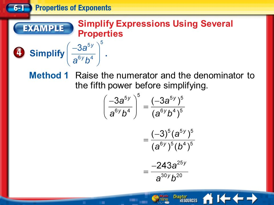 Lesson 1 Ex4 Method 1Raise the numerator and the denominator to the fifth power before simplifying. Simplify Expressions Using Several Properties