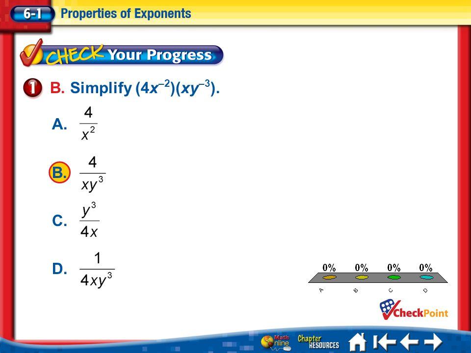 A.A B.B C.C D.D Lesson 1 CYP1 B. Simplify (4x –2 )(xy –3 ). A. B. C. D.