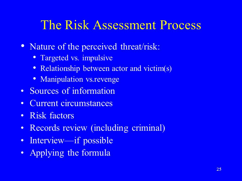25 The Risk Assessment Process Nature of the perceived threat/risk: Targeted vs.