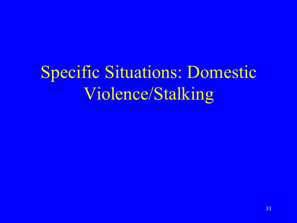31 Specific Situations: Domestic Violence/Stalking