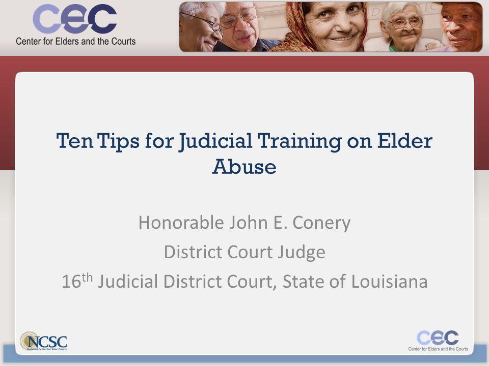Ten Tips for Judicial Training on Elder Abuse Honorable John E.