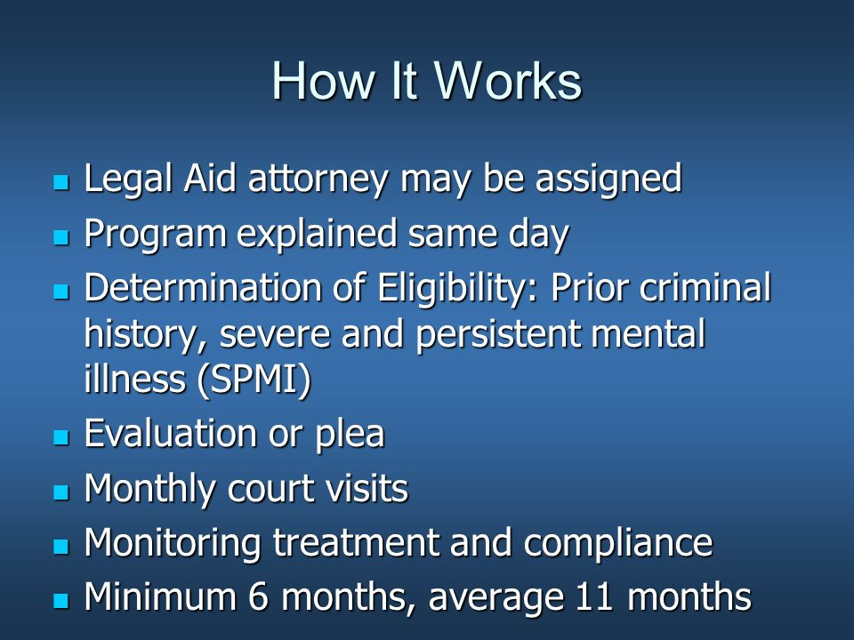 How It Works Legal Aid attorney may be assigned Legal Aid attorney may be assigned Program explained same day Program explained same day Determination