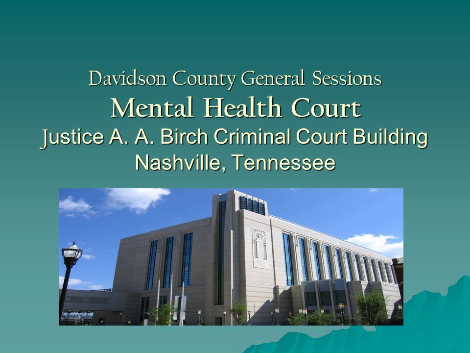 Davidson County General Sessions Mental Health Court J ustice A. A. Birch Criminal Court Building Nashville, Tennessee