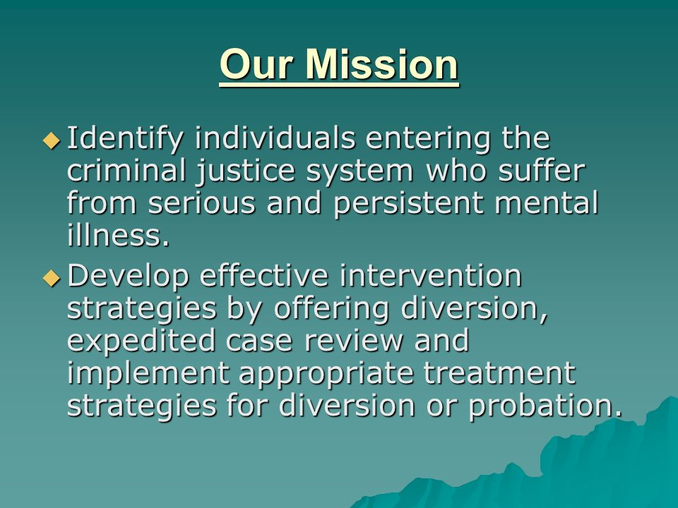 Program Description Provide a single point of contact within the Criminal Justice System for defendants suffering from mental illness.