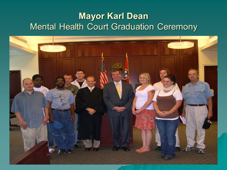 Mental Health Court Davidson County Drug Court Collaboration Implemented January 2009 with a $635,000 Congressional Grant Implemented January 2009 with a $635,000 Congressional Grant Serves dually diagnosed criminal defendants Serves dually diagnosed criminal defendants 90 day inpatient program at the Davidson County Drug Court facility followed by intensive outpatient supervision through the Mental Health Court 90 day inpatient program at the Davidson County Drug Court facility followed by intensive outpatient supervision through the Mental Health Court Judge Seth Norman Presides over Drug Court Judge Seth Norman Presides over Drug Court