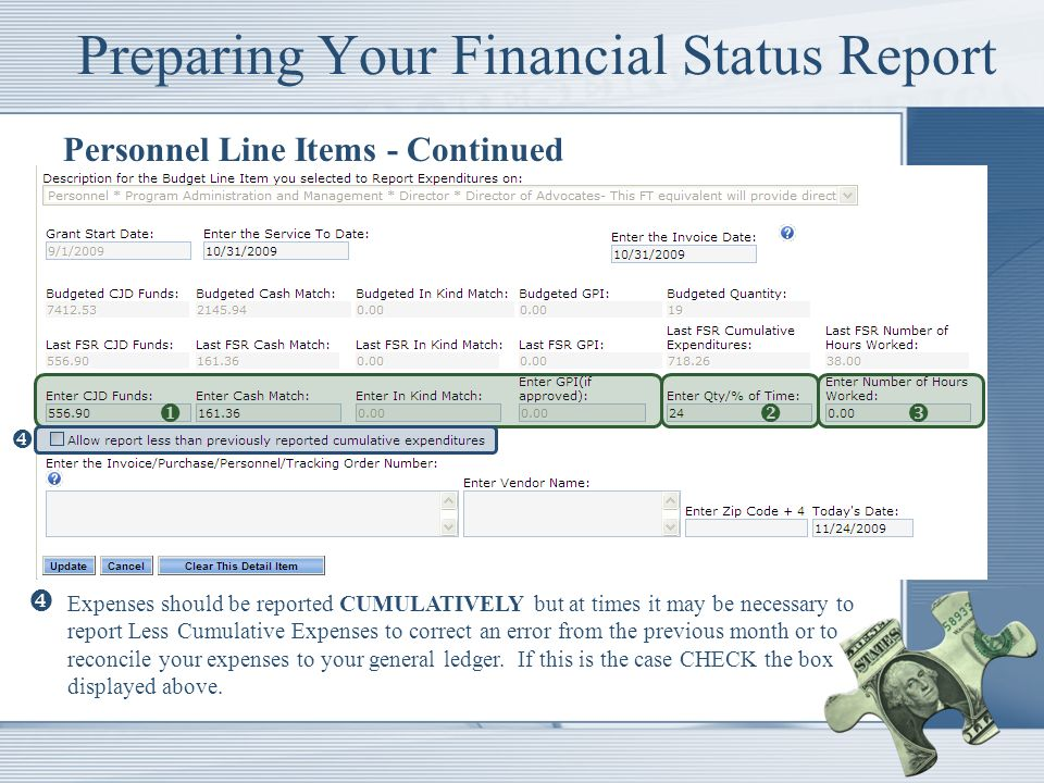 Preparing Your Financial Status Report Personnel Line Items - Continued Expenses should be reported CUMULATIVELY but at times it may be necessary to report Less Cumulative Expenses to correct an error from the previous month or to reconcile your expenses to your general ledger.