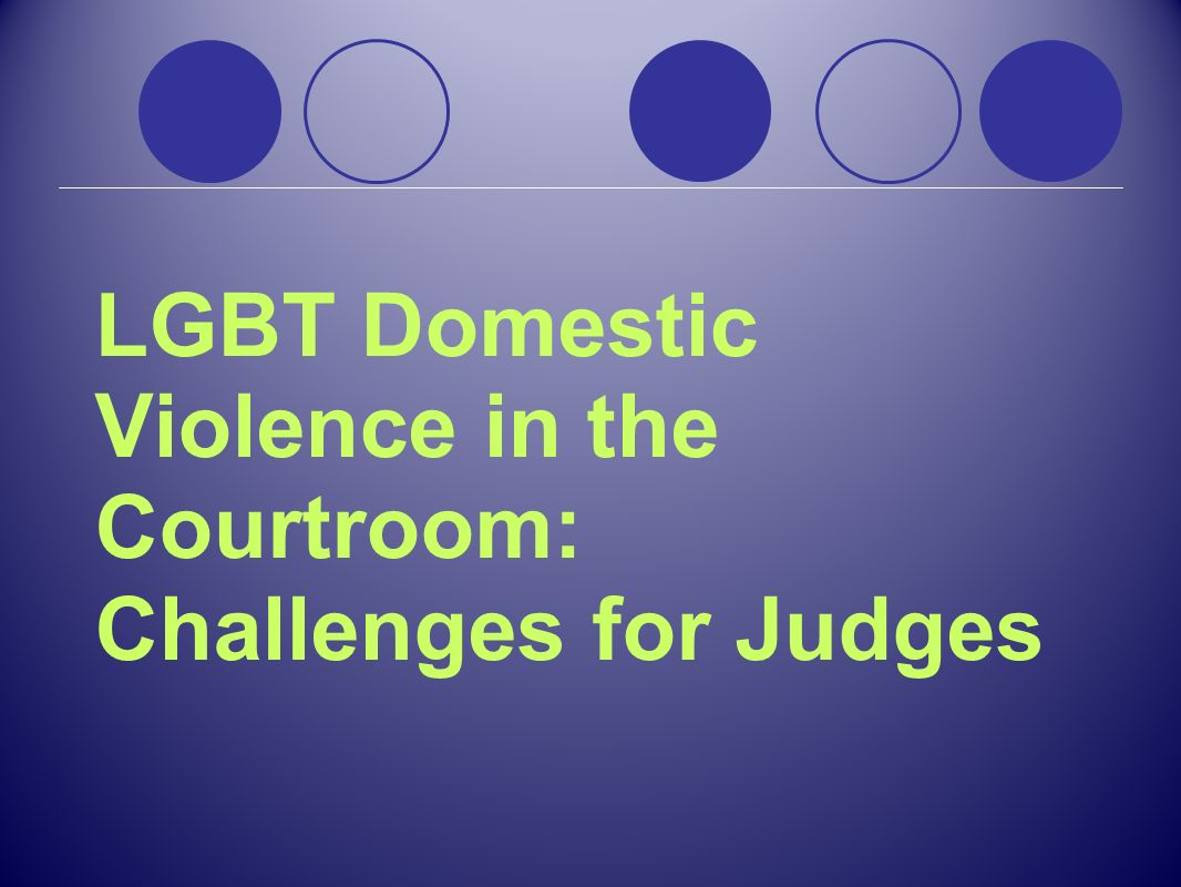 LGBT Domestic Violence in the Courtroom: Challenges for Judges