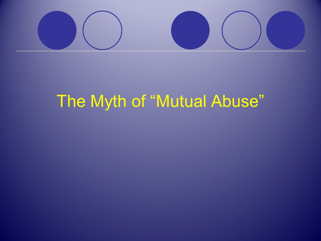 The Myth of Mutual Abuse