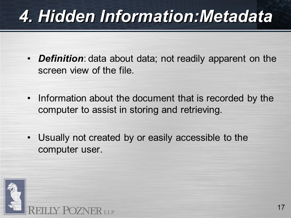 4. Hidden Information:Metadata Definition: data about data; not readily apparent on the screen view of the file. Information about the document that i
