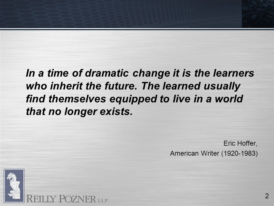 In a time of dramatic change it is the learners who inherit the future.